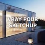 Vray pour SketchUp : L'avis de Fred Lamy