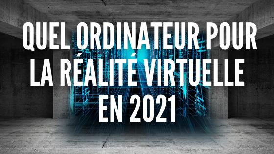 QUEL ORDINATEUR POUR LA REALITE VIRTUELLE EN 2021